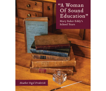 "Chatting with the author of ""A Woman of Sound Education"" – Mary Baker Eddy's School Years"
